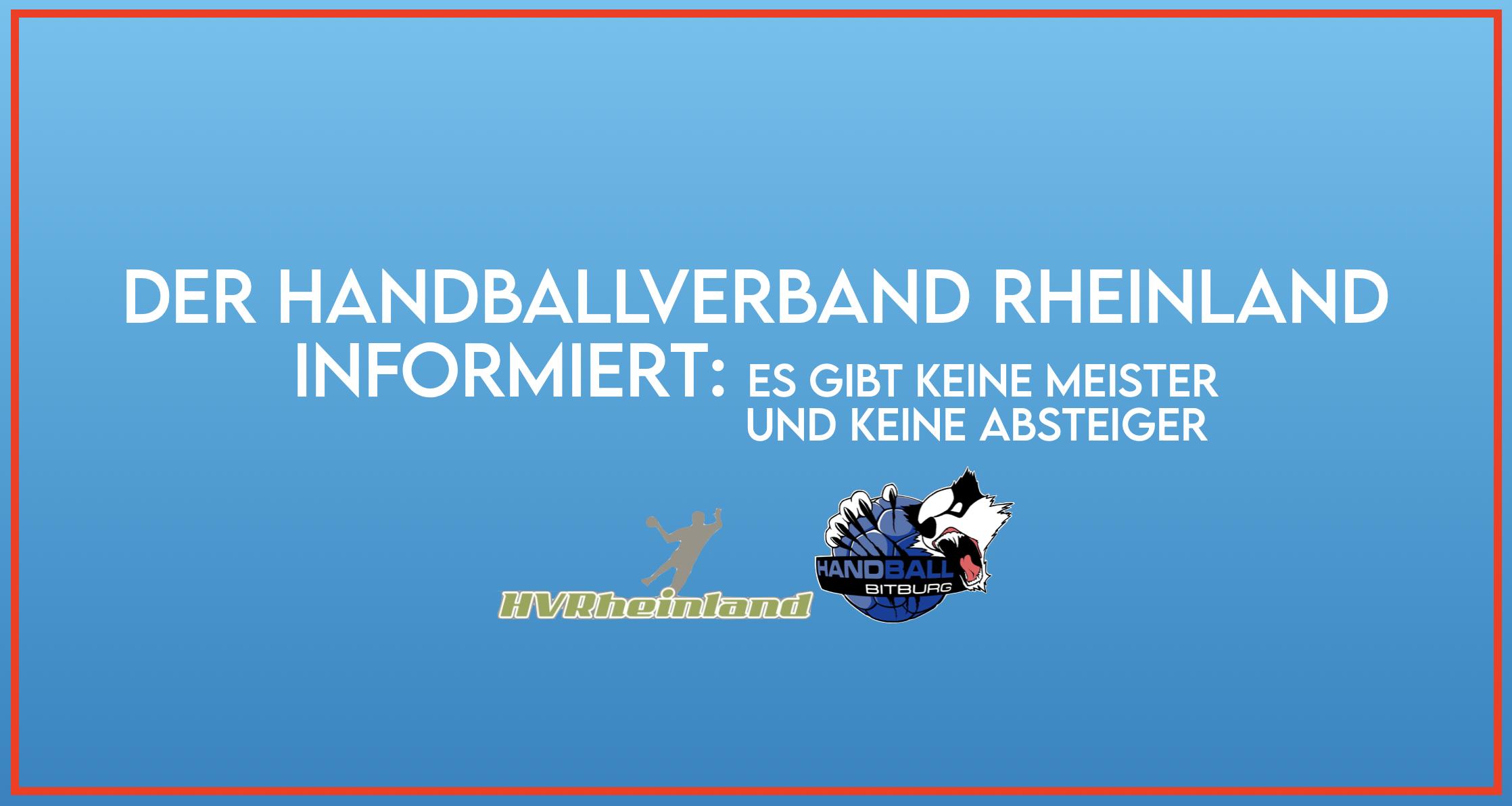 Der Handballverband Rheinland informiert: Es gibt keine Meister und keine Absteiger!